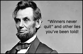 """Winners Never Quit"" and Other Lies You've Been Told"